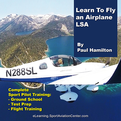Sport Aviation Center eLearning Pilots Learn To Fly an Airplane LSA with Paul Hamilton