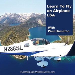 Learn To Fly an Airplane LSA With Paul Hamilton at Sport Aviation Center eLearning Online