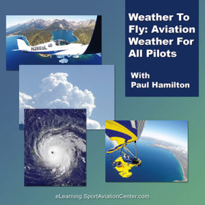 Weather To Fly: Aviation Weather For All Pilots With Paul Hamilton at Sport Aviation Center eLearning Online